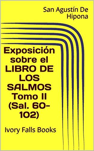 Exposición sobre el Libro de los Salmos Tomo II (Sal. 60-102): Ivory Falls Books por San Agustín De Hipona