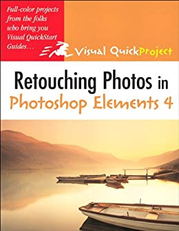 Retouching Photos in Photoshop Elements 4: Visual QuickProject Guide by [Hester, Nolan]