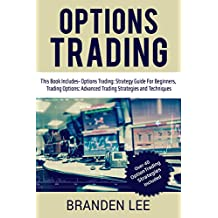 Options Trading: This Book Includes- Options Trading: Strategy Guide For Beginners, Trading Options: Advanced Trading Strategies and Techniques (English Edition)