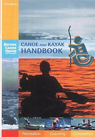 Canoe and Kayak Handbook: Handbook of the British Canoe Union por British Canoe Union
