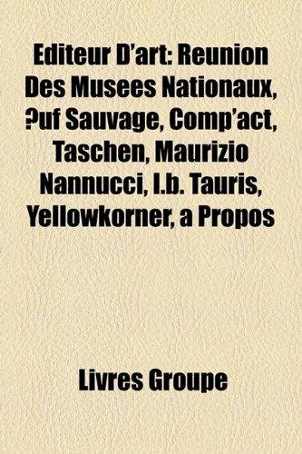 Editeur D'Art: Reunion Des Musees Nationaux, Uf Sauvage, Comp'act, Taschen, Maurizio Nannucci, I.B. Tauris, Yellowkorner, a Propos