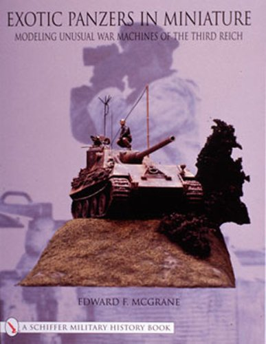 Exotic Panzers in Miniature: Modeling Unusual War Machines of the Third Reich (Schiffer Military History Book) por Edward McGrane