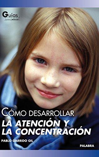 Cómo desarrollar la atención y la concentración (Guías para educar)