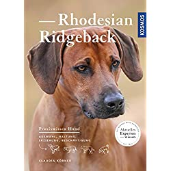 Rhodesian Ridgeback: Auswahl, Haltung, Erziehung, Beschäftigung (Praxiswissen Hund)