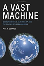 A Vast Machine – Computer Models, Climate Data, and the Politics of Global Warming (Infrastructures)