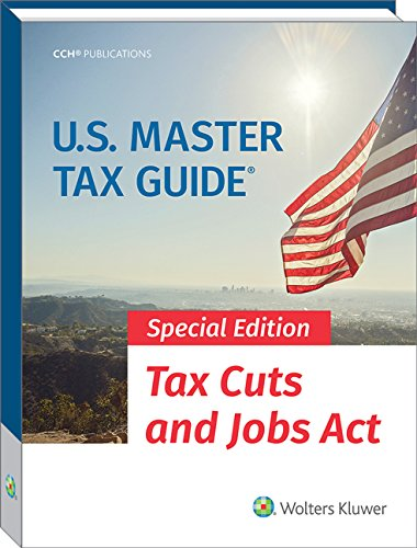 U.S. Master Tax Guide (2018) Special Edition- Tax Cuts and Jobs ACT