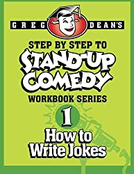 Step By Step to Stand-Up Comedy - Workbook Series: Workbook 1: How to Write Jokes: Volume 1