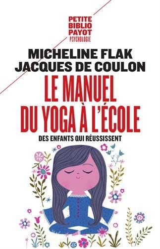 Le manuel du yoga à l'école : Des enfants qui réussissent par Micheline Flak