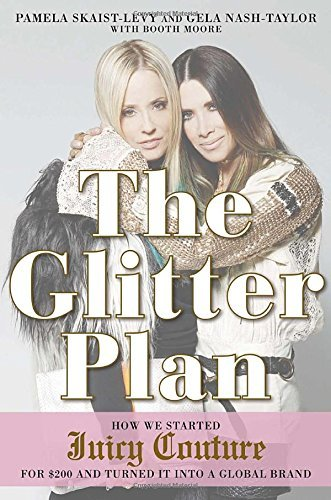 the-glitter-plan-how-we-started-juicy-couture-for-200-and-turned-it-into-a-global-brand-by-pamela-sk