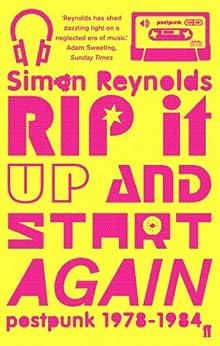 Rip it Up and Start Again: Postpunk 1978-1984 (English Edition) von [Reynolds, Simon]