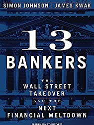 13 Bankers: The Wall Street Takeover and the Next Financial Meltdown by Simon Johnson (2010-03-31)