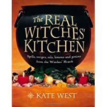 By Kate West - The Real Witches' Kitchen: Spells, Recipes, Oils, Lotions and Potions from the Witches' Hearth (Pbk.ed.)