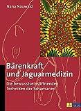 Produkt-Bild: Bärenkraft und Jaguarmedizin. Die bewußtseinsöffnenden Techniken der Schamanen