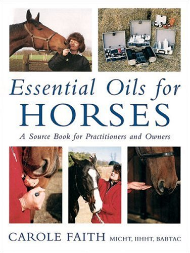 Essential Oils for Horses: A Source Book for Practitioners & Owners: A Source Book for Practitioners and Owners