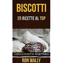 Biscotti: 25 ricette al top (Libro di ricette: Ricettario) (Italian Edition)