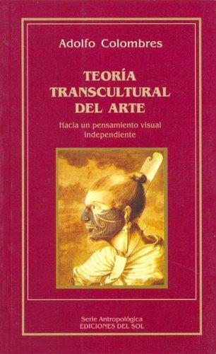 Teoria Transcultural del Arte por Adolfo Colombres
