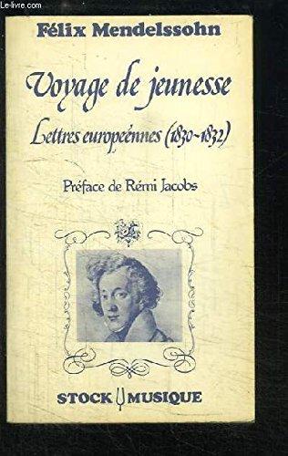 Voyage de jeunesse : Lettres européennes, 1830-1832 (Stock musique) par Felix Mendelssohn-Bartholdy, Paul Mendelssohn Bartholdy, Karl Mendelssohn Bartholdy, Rémi Jacobs (Broché)