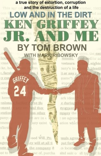 Ken Griffey Jr and Me: A True Story of Extortion, Corruption, and the Destruction of a Life.