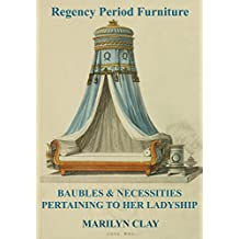 REGENCY PERIOD FURNITURE: Baubles & Necessities Pertaining To Her Ladyship (English Edition)