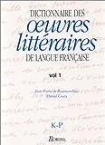 Dictionnaire des oeuvres littéraires de langue française, tome 3 : K-P