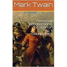 Personal Recollections of Joan of Arc 1 (illustrated) (English Edition)