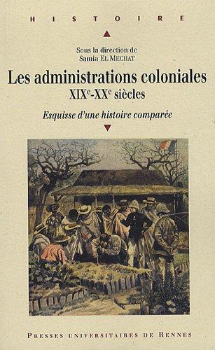Les administrations coloniales XIXe - XXe siècles : Esquisse d'une histoire comparée