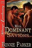 Her Dominant Saviors (Siren Publishing Menage Everlasting) by Bonnie Parker (2012-07-10)