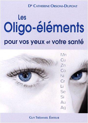 Les oligo-éléments pour vos yeux et votre santé
