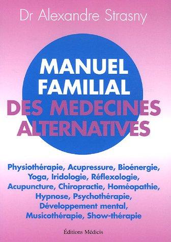 Manuel familial des médecines alternatives : Un esprit sain dans un corps sain par Alexandre Strasny