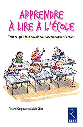 Apprendre à lire à l'école : Tout ce qu'il faut savoir pour accompagner l'enfant por Roland Goigoux
