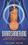 Darmsanierung: Eine natürliche Darmflora aufbauen. Tipps zur Ernährung bei Darmproblemen! Darmreinigung und gesunde Darmflora für eine natürliche und langfristige Gewichtsabnahme! Tipps zur Ernährung