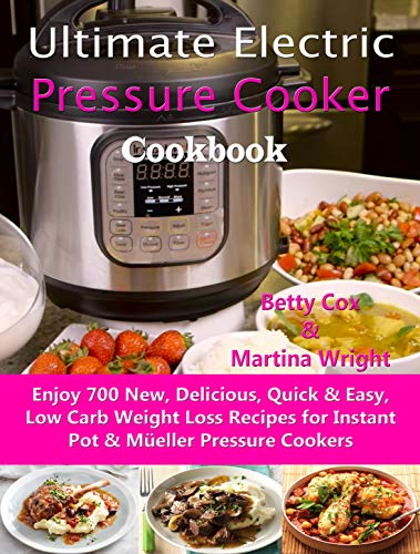 Ultimate Electric Pressure Cooker Cookbook: Enjoy 700 New, Delicious, Quick & Easy, Low Carb Weight Loss Recipes for Instant Pot & Müeller Pressure Cookers (English Edition) -