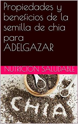 Descargar Libro Propiedades y beneficios de la semilla de chia para ADELGAZAR de NUTRICION SALUDABLE