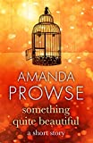 Something Quite Beautiful (No Greater Love) by Amanda Prowse