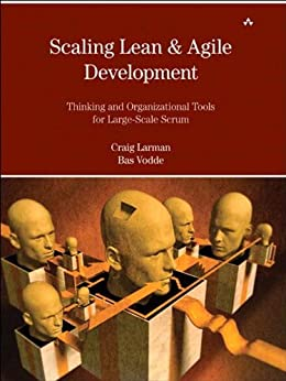 Scaling Lean & Agile Development: Thinking and Organizational Tools for Large-Scale Scrum (Agile Software Development Series) by [Larman, Craig, Vodde, Bas]