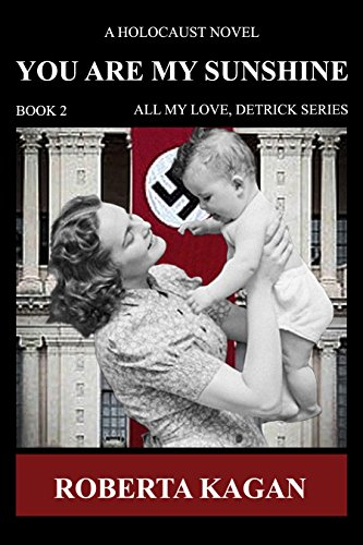 You Are My Sunshine: A Holocaust Novel.   Book two of the All My Love Detrick, series (English Edition) por Roberta Kagan