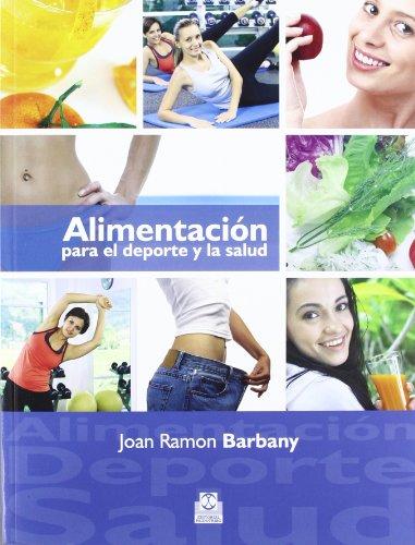 ALIMENTACIÓN PARA EL DEPORTE Y LA SALUD (Nutrición) por Joan Ramon Barbany