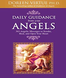 Daily Guidance From Your Angels: 365 Angelic Messages to Soothe, Heal, and Open Your Heart de [Virtue, Doreen]