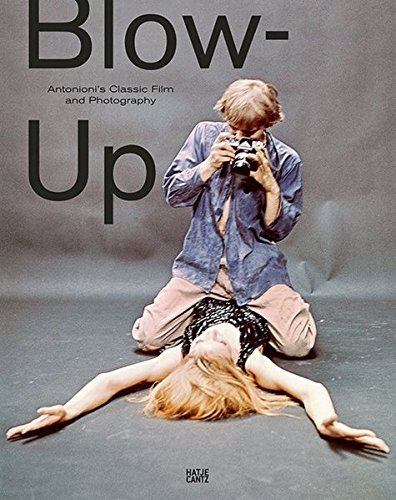 Blow Up: Antonioni's Classic Film and Photography