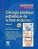 Chirurgie plastique esthétique de la face et du cou - Volume 2...