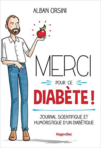Merci pour ce diabète - Journal scientifique et humoristique d'un diabétique par Alban Orsini