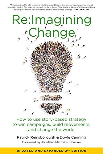 re-imagining-change-how-to-use-story-based-strategy-to-win-campaigns-build-movements-and-change-the-