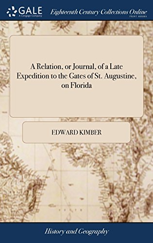 A Relation, or Journal, of a Late Expedition to the Gates of St. Augustine, on Florida: Conducted by the Hon. General James Oglethorpe, ... by a Gentleman, Voluntier in the Said Expedition