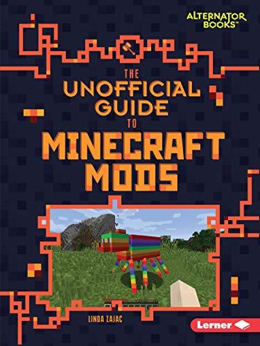The Unofficial Guide to Minecraft Mods (My Minecraft (Alternator Books (R)  ))