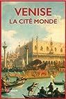 Venise, la cité monde par L'Histoire