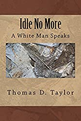 Idle No More: A White Man Speaks (English Edition)