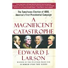 A Magnificent Catastrophe: The Tumultuous Election of 1800, America's First Presidential Campaign (English Edition)