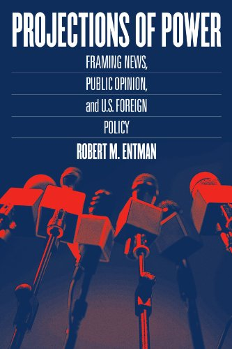 Projections of Power - Framing News, Public Opinion and U.S. Foreign Policy (Studies in Communication, Media & Public Opinion) por Robert M Entman