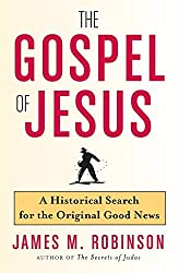 The Gospel of Jesus: A Historical Search for the Original Good News by James M. Robinson (2006-09-05)