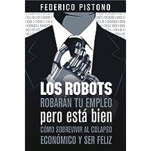 Los robots robarán tu empleo, pero está bien: cómo sobrevivir al colapso económico y ser feliz (Spanish Edition)